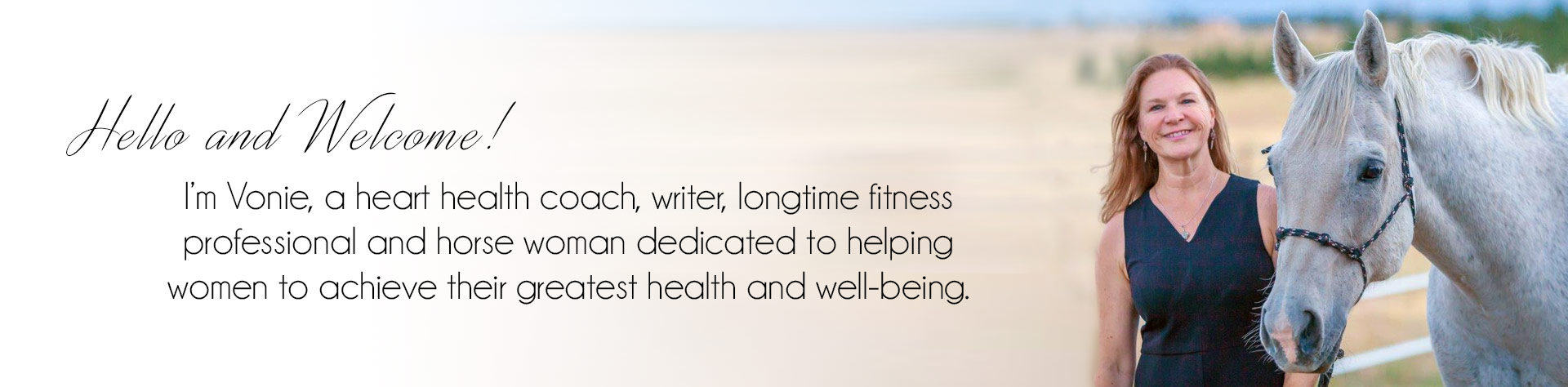Welcome. I'm Vonie, a heart health coach, writer, fitness professional and horsewoman.